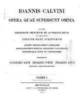 Ioannis Calvini opera quae supersunt omnia: Ioannis Calvini opera exegetica et homiletica. 1882-1897