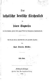 Das katholische deutsche Kirchenlied in seinen Singweisen: von den frühesten Zeiten bis gegen Ende des siebzehnten Jahrhunderts : auf Grund älterer Handschriften und gedruckter Quellen