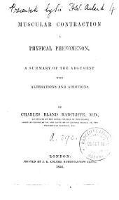 Muscular Contraction a Physical Phenomenon: A Summary of the Argument with Alterations and Additions, Volume 4