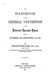 A Handbook of the General Convention of the Protestant Episcopal Church: Giving Its History and Constitution, 1785-1880