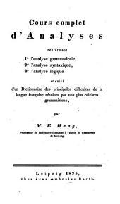 Cours complet de langue française: Cours complet d'Analyses renfermant 1. l'analyse grammaticale, 2. l'analyse syntaxique, 3. l'analyse logique : et suivi d'un dictionnaire des principales difficultés de la langue française résolues par nos plus célèbres grammairiens, Volume2