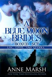 Blue Moon Brides Boxed Set: Luc, Cruz and Gianna