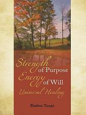 Strength of Purpose Energy of Will Universal Healing