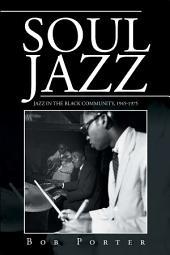 Soul Jazz: Jazz in the Black Community, 1945-1975