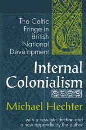 Internal Colonialism: The Celtic Fringe in Bristish National Development