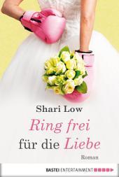 Ring frei für die Liebe: Roman
