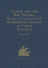 Cathay and the Way Thither, Being a Collection of Medieval Notices of China: Volume 1