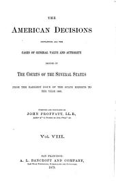 The American Decisions, Containing All the Cases of General Value and Authority Decided in the Courts of the Several States: From the Earliest Issue of the State Reports [1760] to the Year 1869, Volume 8