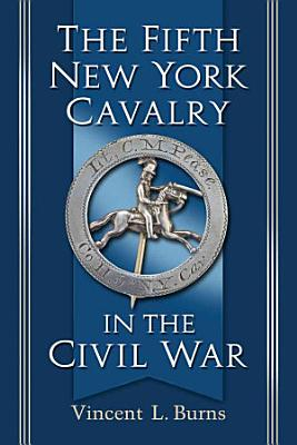 The Fifth New York Cavalry in the Civil War PDF