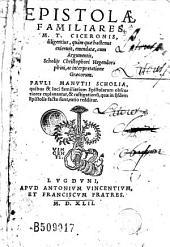 Epistolae familiares M. T. Ciceronis... cum argumentis, scholijs Christophori Hegendorphini ac interpretatione Graecorum. Pauli Manutii scholia...
