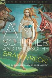 Amy Schumer and Philosophy: Brainwreck!