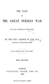 The Tale of the Great Persian War, from the histories of Herodotus. (On the History of the Persian War.) By ... G. W. Cox