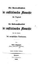 Die Vortrefflichkeit der constitutionellen Monarchie für England und die Unbrauchbarkeit der constitutionellen Monarchie für die Länder des europäischen Continentes ... Zweite verbesserte Auflage