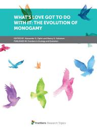 What S Love Got To Do With It The Evolution Of Monogamy Book PDF