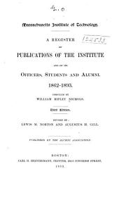 Massachusetts Institute of Technology: A Register of Publications of the Institute and of Its Officers, Students and Alumni, 1862-1893