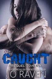 Caught: (Prequel to Hawk - Sex and Bullets series)