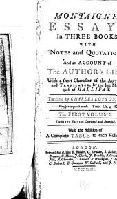 Montaigne's Essays in Three Books: With Notes and Quotations. And an Account of the Author's Life. With a Short Character of the Author and Translator, Volume 1