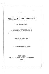 The Garland of Poetry for the Young: A Selection in Four Parts, Volume 1