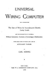 Universal Wiring Computer for Determining the Size of Wires for Incandescent Electric Lamp Leads and for Distribution in General, Without Calculation, Formulæ Or Knowledge of Mathematics: With Some Notes on Wiring, and a Set of Auxiliary Tables
