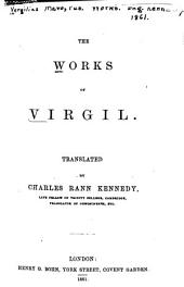 The work of Virgil: Transl. by Charles Rann Kennedy