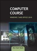 Computer Course: Windows 7 and Office 2010, 1e