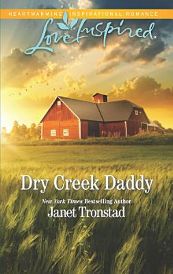 Dry Creek Daddy Mills Boon Love Inspired Dry Creek Book 18