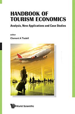Handbook Of Tourism Economics  Analysis  New Applications And Case Studies
