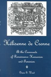 Hélisenne de Crenne: At the Crossroads of Renaissance Humanism and Feminism