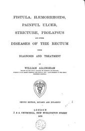 Fistula, Hæmorrhoids, Painful Ulcer, Stricture, Prolapsus, and Other Diseases of the Rectum: Their Diagnosis and Treatment