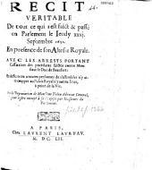 Récit véritable de tout de ce qui s'est faict & passé en Parlement le ieudy XXVI. septembre 1652 en présence de Son Altesse Royale ; avec les arrests portant cassation des procédures faictes contre monsieur le duc de Beaufort... et la Députation de Monsieur Talon,...