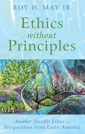 Ethics without Principles: Another Possible Ethics--Perspectives from Latin America