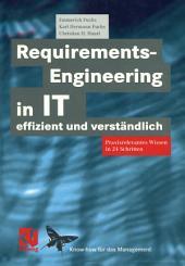 Requirements-Engineering in IT effizient und verständlich: Praxisrelevantes Wissen in 24 Schritten