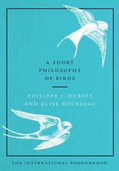 A Short Philosophy Of Birds Book PDF