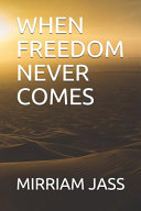 When Freedom Never Comes