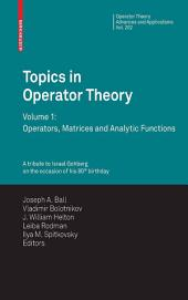 Topics in Operator Theory: Volume 1: Operators, Matrices and Analytic functions