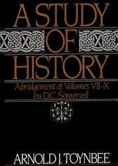 A Study of History: Abridgement of, Volumes 7-10