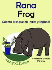 Aprender Inglés: Inglés para niños. Rana - Frog: Cuento Bilingüe en Español e Inglés.