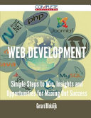 Web Development - Simple Steps to Win, Insights and Opportunities for Maxing Out Success