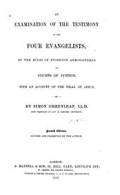An Examination of the Testimony of the Four Evangelists by the Rules of Evidence Administered in Courts of Justice: With an Account of the Trial of Jesus