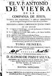 El V.P. Antonio de Vieyra... Todos sus sermones y obras diferentes que de su original portuguès se han traducido en castellano: Reducidos a orden e impressos en quatro tomos...