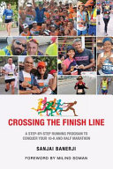 Crossing the Finish Line  A Six Months Running Program to Get You to the Finish Line of a Half Marathon
