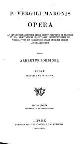 P. Vergili Maronis opera ad optimorum librorum fidem edidit perpetua et aliorum et sua adnotatione illustravit dissertatonem de Vergili vita et carminibus atque indicem rerum locupletissimun: Volume 1