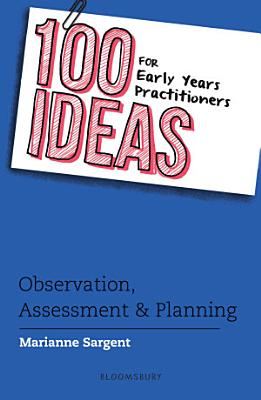 100 Ideas for Early Years Practitioners  Observation  Assessment   Planning PDF