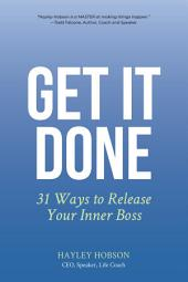 Get It Done: 31 Ways to Release Your Inner Boss