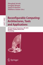 Reconfigurable Computing: Architectures, Tools and Applications: 6th International Symposium, ARC 2010, Bangkok, Thailand, March 17-19, 2010, Proceedings