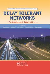 Delay Tolerant Networks: Protocols and Applications