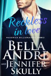Reckless In Love: The Maverick Billionaires, Book 2: (Contemporary Romance)