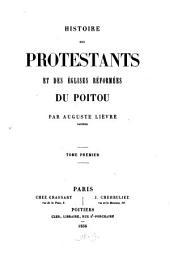 Histoire des Protestants et des Eglises réformées du Poitou: Volume1
