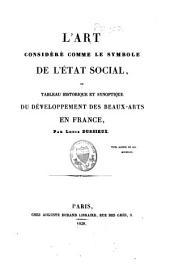 L'art considéré comme le symbole de l'état social: ou, Tableau historique et synoptique du développement des beaux-arts en France