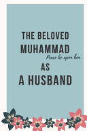 The Beloved MUHAMMAD Peace be Upon Him As a Husband PDF